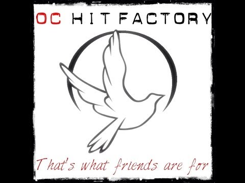 'That's What Friends Are For' - OC Hit Factory
