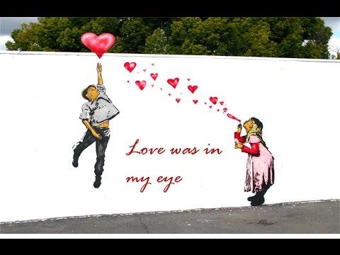 Love was in my eye - A Love Poem