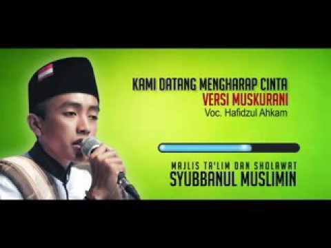 Kami datang mengharap cinta syubanal muslimin