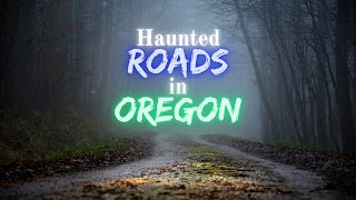 Haunted Roads in Oregon