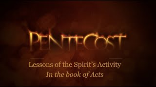 Pentecost : Lessons of the Spirit's Activity In the book of Acts