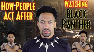 How People Act After Watching Black Panther