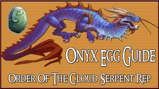 Onyx Egg Farming Route / Guide (How To Gain Order Of The Cloud Serpent Rep)