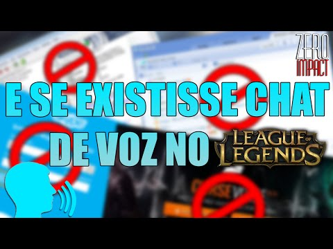 E SE EXISTISSE CHAT DE VOZ NO LOL