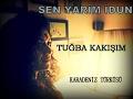 Tuğba Kakışım-Sen yarim İdun-Karadeniz Türküsü