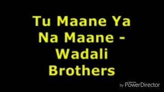 TU Mane ya na mane dildara   Wadali brothers    lyrics video