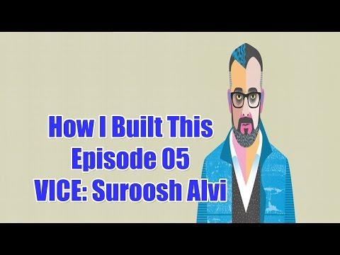 How I Built This Episode 05: VICE: Suroosh Alvi