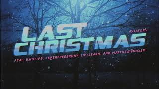 Aviators - Last Christmas (feat. d.notive, 4EverfreeBrony, Liv & Learn, and Matthew Mosier)