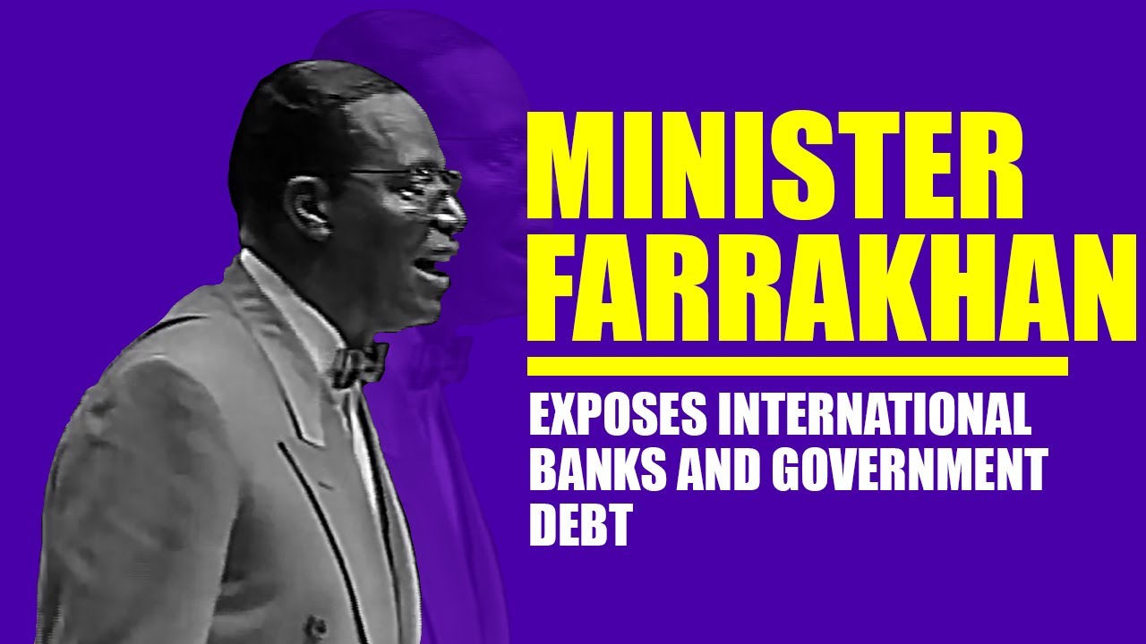 Farrakhan Exposes International Banks and Government Debt