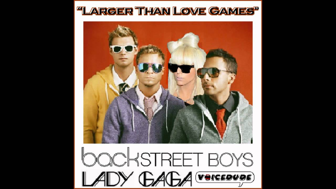 Backstreet Boys Vs. Lady Gaga  [produced by 'Voicedude'] - Larger Than Love Games
