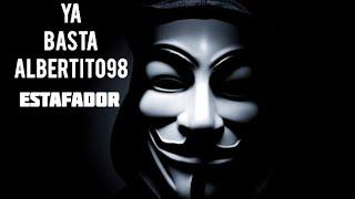 YA BASTA ALBERTITO98 ESTAFADOR