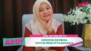 Aktif (2021) | One On One (Ep 17) – Hormon Gembira Untuk Mencipta Bahagia