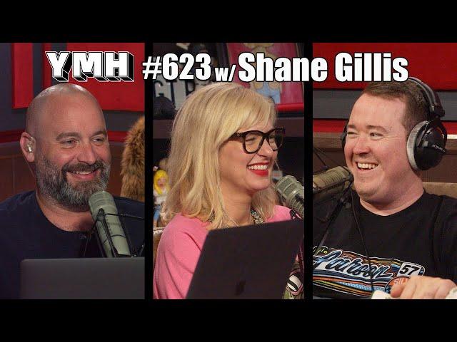 Your Mom's House Podcast w/ Shane Gillis - Ep.623