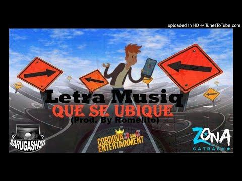 Letra Musiq - Que Se Ubique ( Prod. By Romelito ) Audio Oficial