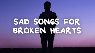 Sad songs for broken hearts with lyrics - songs to listen to when you're sad to make you happy