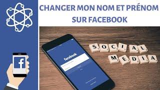 Changer mon nom et prénom sur Facebook
