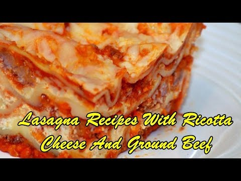 Lasagna Recipes With Ricotta Cheese And Ground Beef