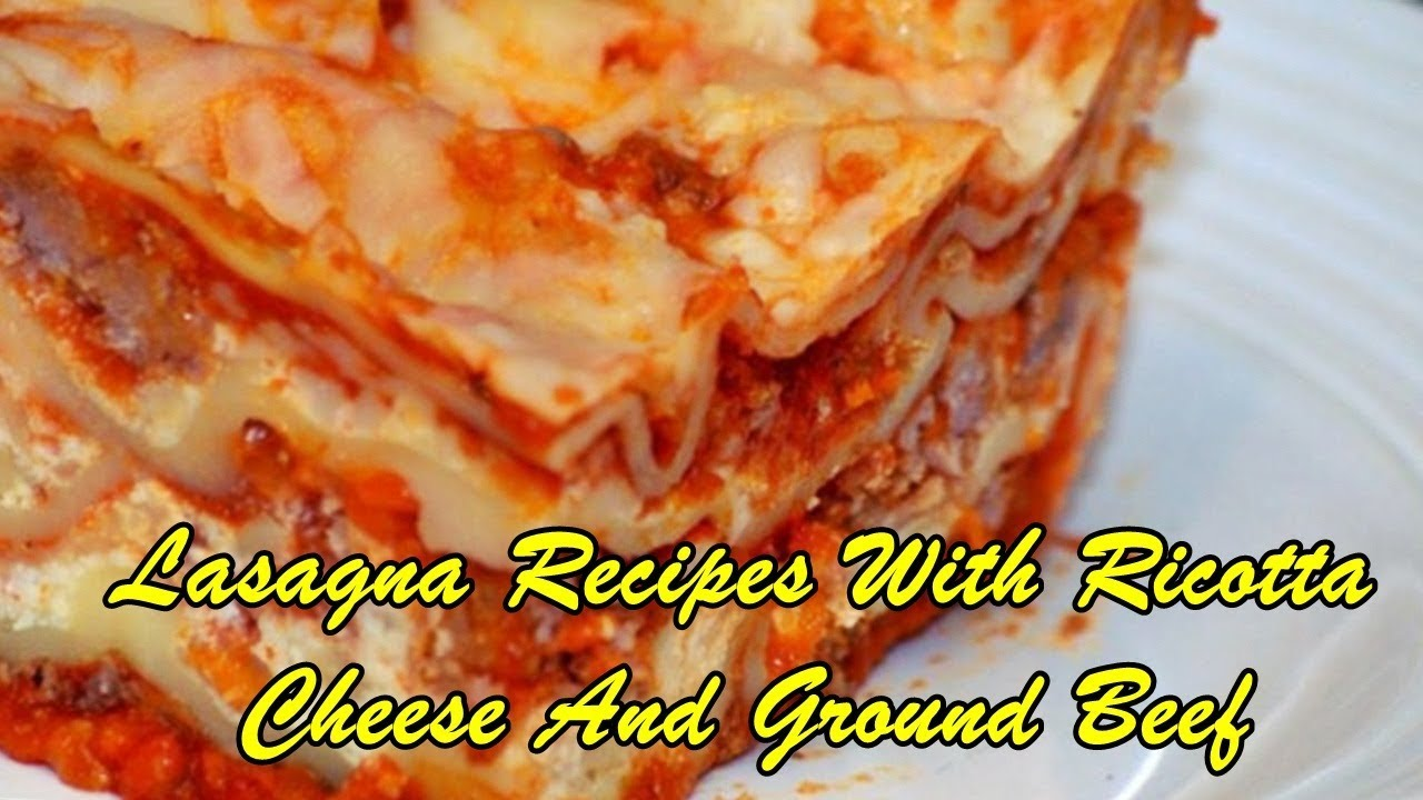 Lasagna Recipes With Ricotta Cheese And Ground Beef Youtube