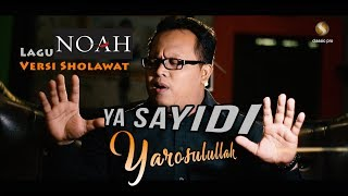 Gambar cover YA SAYIDI YA ROSULULLOH - LAGU NOAH VERSI SHOLAWAT  (official music video)