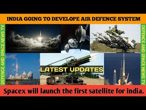 INDIA DEVELOPING A NEW AIR DEFENCE SYSTEM. SPACEX WILL LAUNCH A SATELLITE 1ST TIME FOR INDIA.