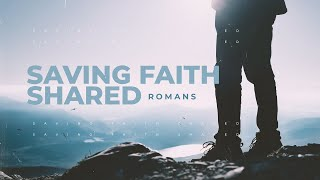 Saving Faith Shared | Romans | Pastor David Franks | FRC
