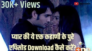 Download Pkyek All episodes Download all episodes of pyaar kii ye ek kahani