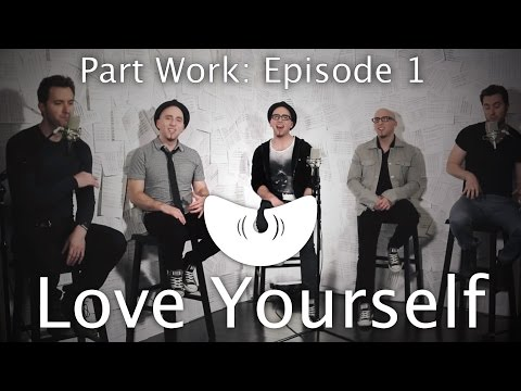 Love Yourself - Justin Bieber | VoicePlay | Part Work: Episode 1