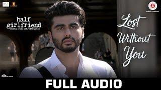 Lost Without You   Full Audio |Half Girlfriend | Arjun K & Shraddha K |Ami Mishra & Anushka Shahaney