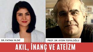Akıl, İnanç ve Ateizm - Prof. Dr. Aydın Topaloğlu