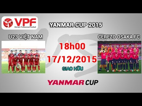 U23 Việt Nam vs Cerezo Osaka FC - Yanmar Cup 2015 | FULL