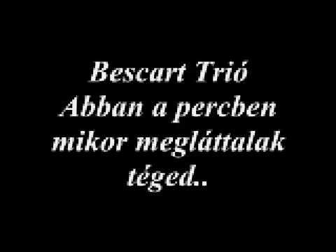 Bescart Trió énekel Abban a percben mikor megláttalak téged..