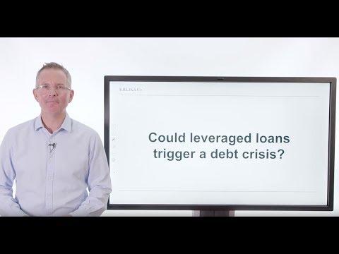 Killik Explains: Could Leveraged Loans Trigger A Debt Crisis?