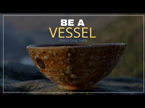 Be a Vessel