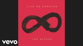The Afters - Live On Forever (Official Pseudo Video)