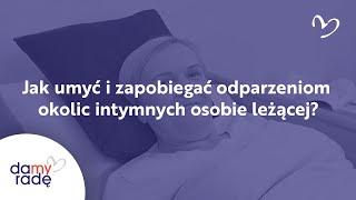 Jak umyć i zapobiegać odparzeniom okolic intymnych osobie leżącej?
