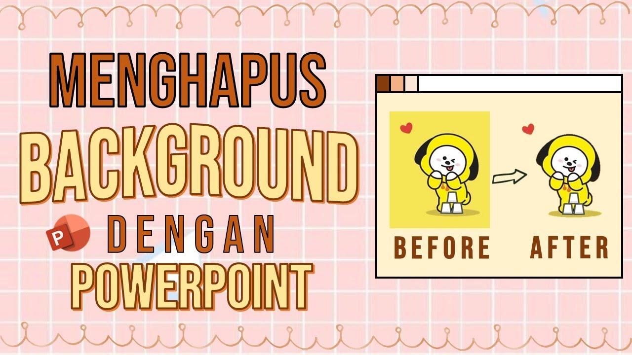 MENGHAPUS BACKGROUND Gambar atau Foto dengan PowerPoint