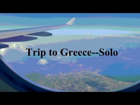 SOLO  Trip To Greece