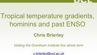 Tropical temperature gradients, hominins & past ENSO - Chris Brierley - Grantham Seminar 5 Nov 2014