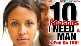 10 Reasons I NEED a Man & Youre a FOOL if you think you Don