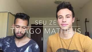 Baixar SEU ZÉ - THIAGO MATHEUS ( Junior Rodrigues e Koury cover)