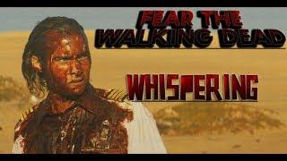 Fear the Walking Dead || Whispering
