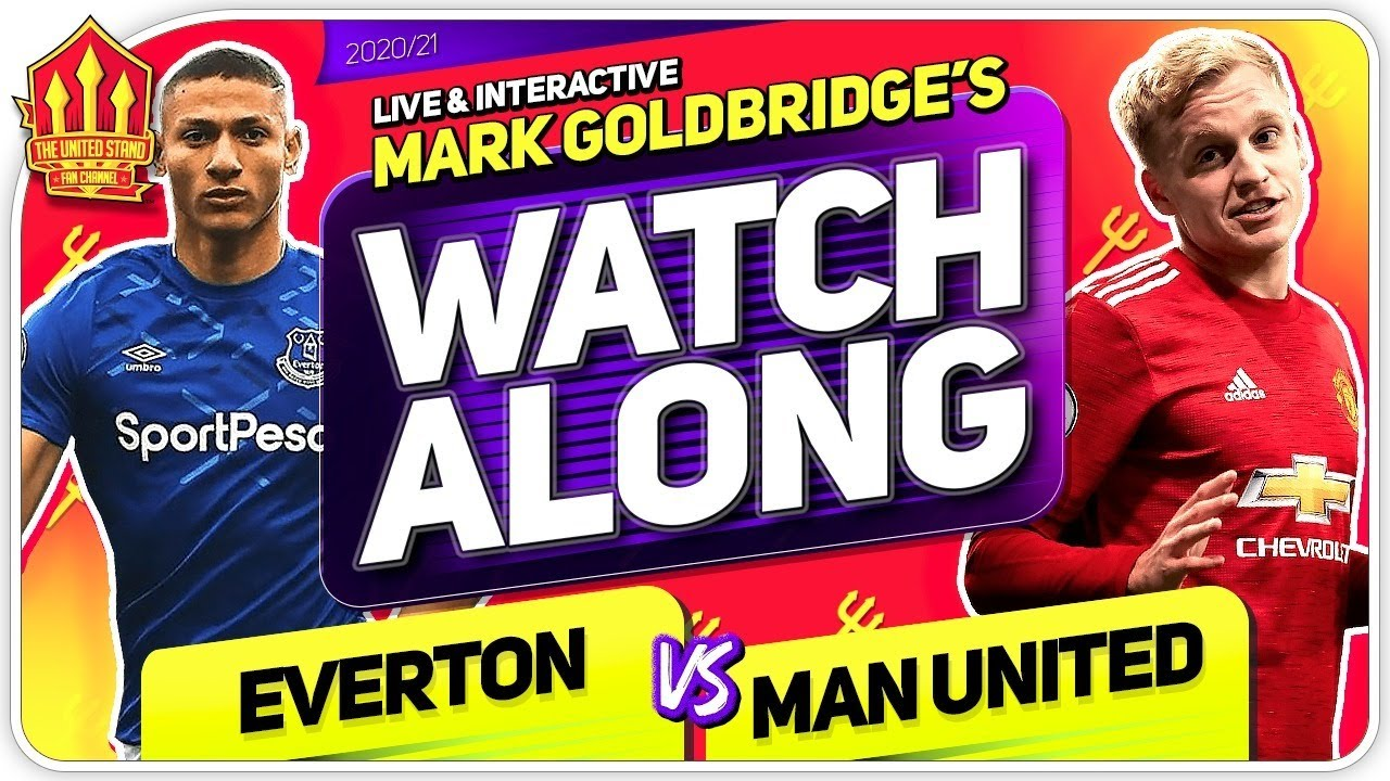 Everton Vs Manchester United With Mark Goldbridge Live Youtube