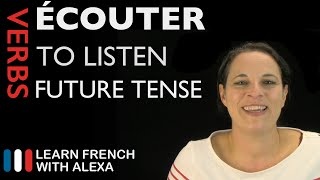 Écouter (to listen) — Future Tense (French verbs conjugated by Learn French With Alexa)