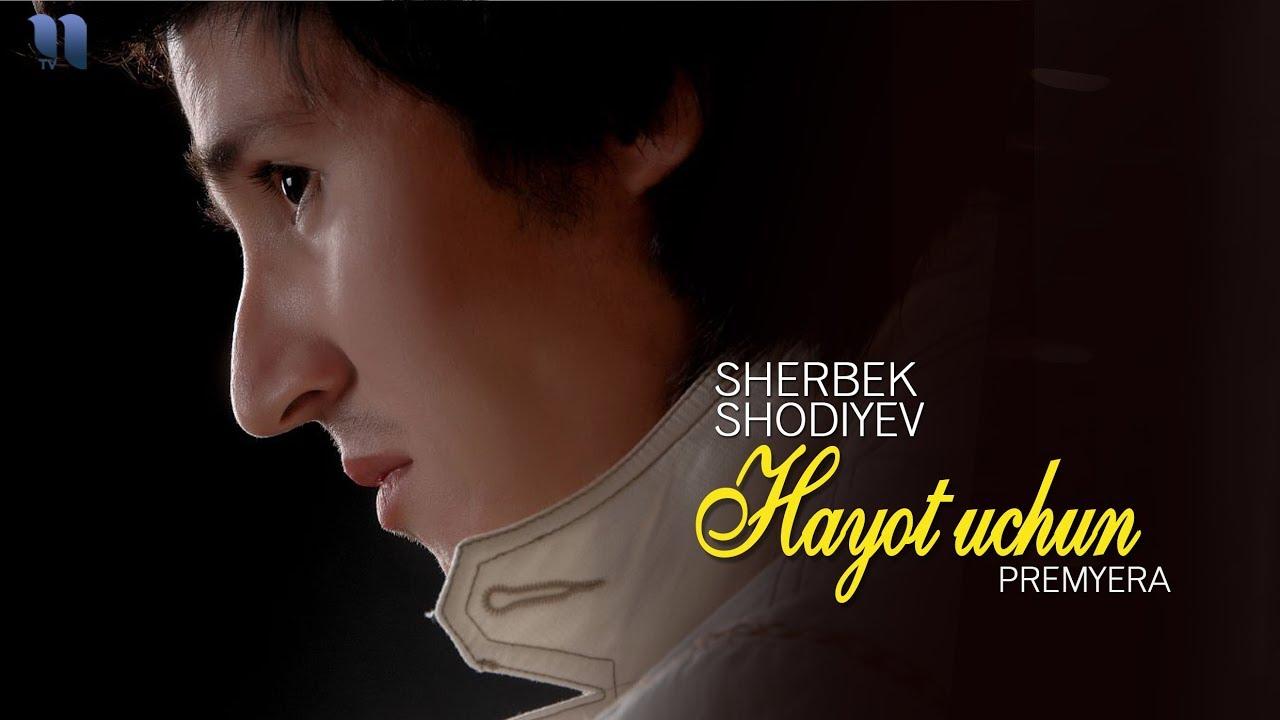 Sherbek Shodiyev - Hayot uchun   Шербек Шодиев - Хаёт учун (music verison)