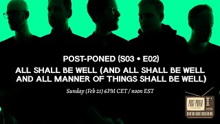 Post-Poned (S03 • E02): All Shall Be Well (aasbwaamotsbw) live at Vivid 2020 ( #postponedseries )
