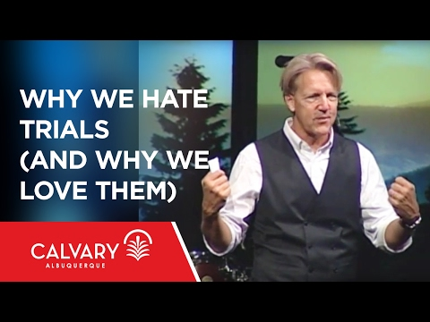 Why We Hate Trials (And Why We Love Them) - 1 Peter 1:6-7 - Skip Heitzig
