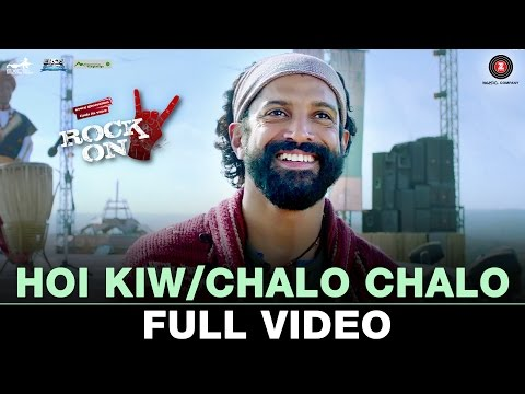 Hoi Kiw/Chalo Chalo - Full Video | Rock On 2 | Farhan Akhtar & Shraddha Kapoor Mp3