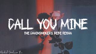The Chainsmokers, Bebe Rexha Call You Mine (Lyrics)