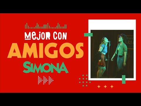 SIMONA | MEJOR CON AMIGOS (VIDEO CON LETRA OFICIAL)