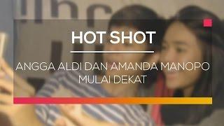 Angga Aldi dan Amanda Manopo Mulai Dekat  - Hot Shot